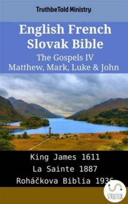 Parallel Bible Halseth English: English French Slovak Bible - The Gospels IV - Matthew, Mark, Luke & John, Truthbetold Ministry