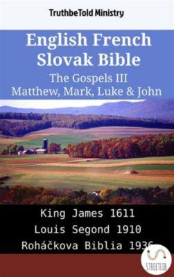 Parallel Bible Halseth English: English French Slovak Bible - The Gospels III - Matthew, Mark, Luke & John, Truthbetold Ministry
