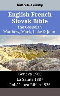 Parallel Bible Halseth English: English French Slovak Bible - The Gospels V - Matthew, Mark, Luke & John, TruthBeTold Ministry