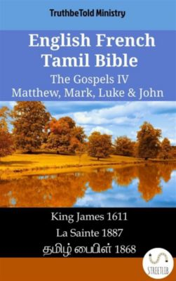 Parallel Bible Halseth English: English French Tamil Bible - The Gospels IV - Matthew, Mark, Luke & John, Truthbetold Ministry