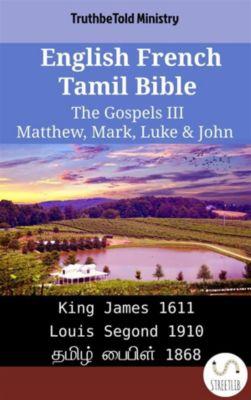 Parallel Bible Halseth English: English French Tamil Bible - The Gospels III - Matthew, Mark, Luke & John, Truthbetold Ministry
