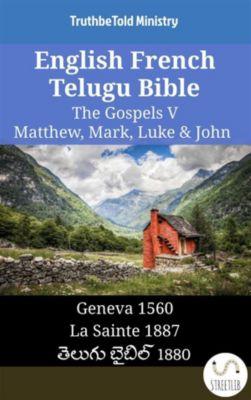 Parallel Bible Halseth English: English French Telugu Bible - The Gospels V - Matthew, Mark, Luke & John, Truthbetold Ministry