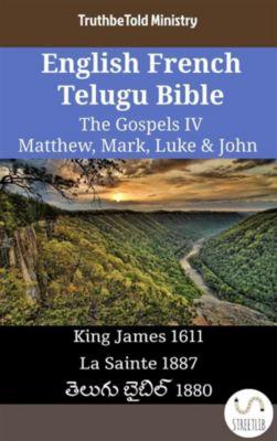 Parallel Bible Halseth English: English French Telugu Bible - The Gospels IV - Matthew, Mark, Luke & John, Truthbetold Ministry