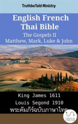 Parallel Bible Halseth English: English French Thai Bible - The Gospels II - Matthew, Mark, Luke & John, Truthbetold Ministry