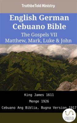 Parallel Bible Halseth English: English German Cebuano Bible - The Gospels VII - Matthew, Mark, Luke & John, Truthbetold Ministry