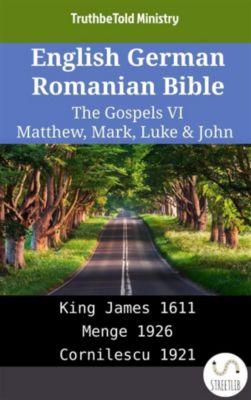 Parallel Bible Halseth English: English German Romanian Bible - The Gospels VI - Matthew, Mark, Luke & John, Truthbetold Ministry