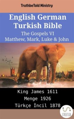 Parallel Bible Halseth English: English German Turkish Bible - The Gospels VI - Matthew, Mark, Luke & John, Truthbetold Ministry
