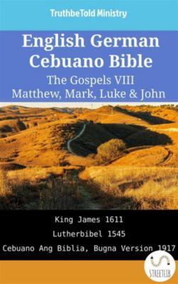 Parallel Bible Halseth English: English German Cebuano Bible - The Gospels VIII - Matthew, Mark, Luke & John, Truthbetold Ministry