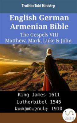 Parallel Bible Halseth English: English German Armenian Bible - The Gospels VIII - Matthew, Mark, Luke & John, Truthbetold Ministry, Bible Society Armenia
