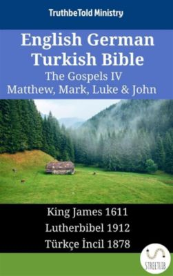 Parallel Bible Halseth English: English German Turkish Bible - The Gospels IV - Matthew, Mark, Luke & John, Truthbetold Ministry