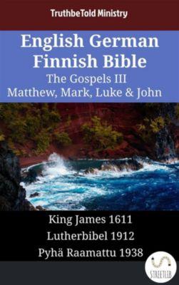 Parallel Bible Halseth English: English German Finnish Bible - The Gospels III - Matthew, Mark, Luke & John, Truthbetold Ministry