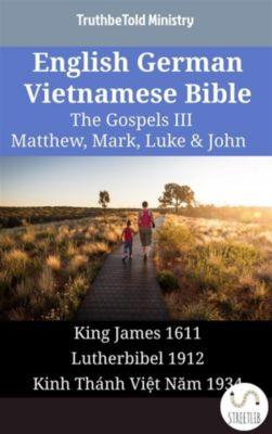 Parallel Bible Halseth English: English German Vietnamese Bible - The Gospels III - Matthew, Mark, Luke & John, Truthbetold Ministry