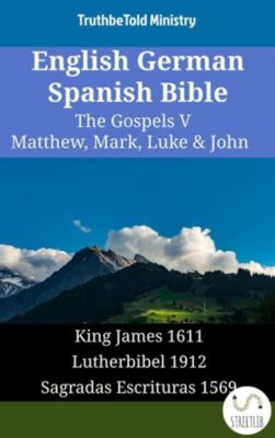 Parallel Bible Halseth English: English German Spanish Bible - The Gospels V - Matthew, Mark, Luke & John, Truthbetold Ministry