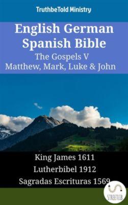 Parallel Bible Halseth English: English German Spanish Bible - The Gospels V - Matthew, Mark, Luke & John, Truthbetold Ministry