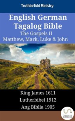Parallel Bible Halseth English: English German Tagalog Bible - The Gospels II - Matthew, Mark, Luke & John, Truthbetold Ministry