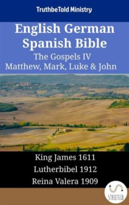 Parallel Bible Halseth English: English German Spanish Bible - The Gospels IV - Matthew, Mark, Luke & John, Truthbetold Ministry
