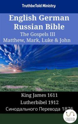 Parallel Bible Halseth English: English German Russian Bible - The Gospels III - Matthew, Mark, Luke & John, Truthbetold Ministry