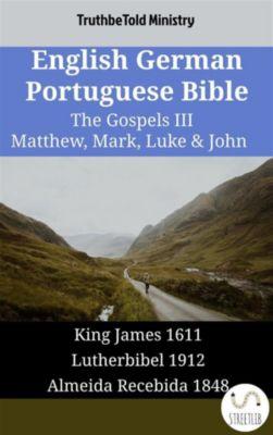 Parallel Bible Halseth English: English German Portuguese Bible - The Gospels III - Matthew, Mark, Luke & John, Truthbetold Ministry