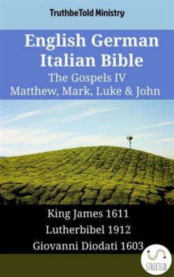 Parallel Bible Halseth English: English German Italian Bible - The Gospels IV - Matthew, Mark, Luke & John, Truthbetold Ministry