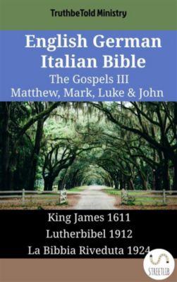Parallel Bible Halseth English: English German Italian Bible - The Gospels III - Matthew, Mark, Luke & John, Truthbetold Ministry