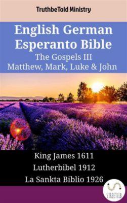 Parallel Bible Halseth English: English German Esperanto Bible - The Gospels III - Matthew, Mark, Luke & John, Truthbetold Ministry