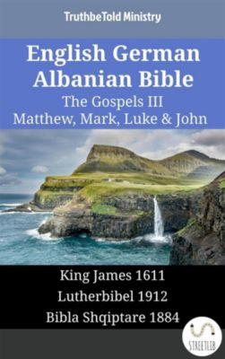 Parallel Bible Halseth English: English German Albanian Bible - The Gospels III - Matthew, Mark, Luke & John, Truthbetold Ministry