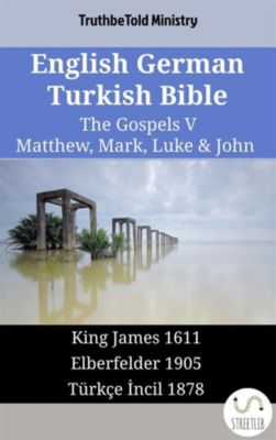 Parallel Bible Halseth English: English German Turkish Bible - The Gospels V - Matthew, Mark, Luke & John, Truthbetold Ministry