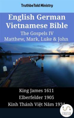 Parallel Bible Halseth English: English German Vietnamese Bible - The Gospels IV - Matthew, Mark, Luke & John, Truthbetold Ministry
