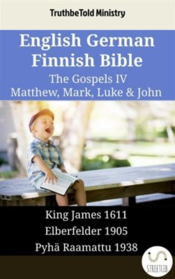 Parallel Bible Halseth English: English German Finnish Bible - The Gospels IV - Matthew, Mark, Luke & John, Truthbetold Ministry