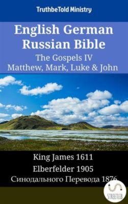 Parallel Bible Halseth English: English German Russian Bible - The Gospels IV - Matthew, Mark, Luke & John, Truthbetold Ministry