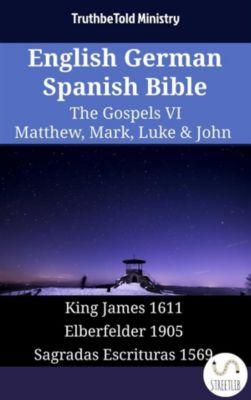 Parallel Bible Halseth English: English German Spanish Bible - The Gospels VI - Matthew, Mark, Luke & John, Truthbetold Ministry