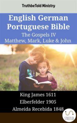 Parallel Bible Halseth English: English German Portuguese Bible - The Gospels IV - Matthew, Mark, Luke & John, Truthbetold Ministry