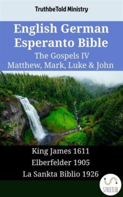 Parallel Bible Halseth English: English German Esperanto Bible - The Gospels IV - Matthew, Mark, Luke & John, Truthbetold Ministry