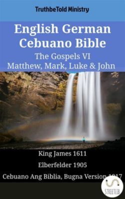 Parallel Bible Halseth English: English German Cebuano Bible - The Gospels VI - Matthew, Mark, Luke & John, Truthbetold Ministry