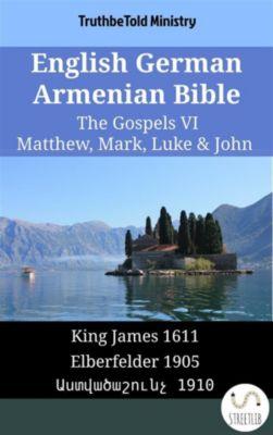 Parallel Bible Halseth English: English German Armenian Bible - The Gospels VI - Matthew, Mark, Luke & John, Truthbetold Ministry, Bible Society Armenia