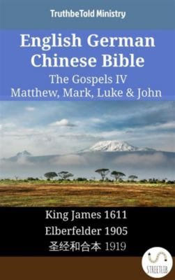 Parallel Bible Halseth English: English German Chinese Bible - The Gospels IV - Matthew, Mark, Luke & John, Truthbetold Ministry
