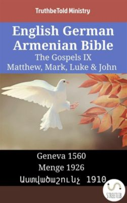 Parallel Bible Halseth English: English German Armenian Bible - The Gospels IX - Matthew, Mark, Luke & John, Truthbetold Ministry, Bible Society Armenia