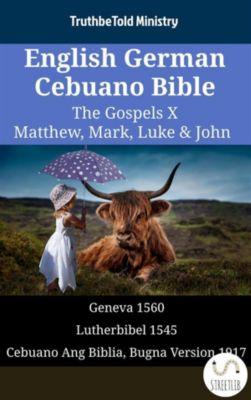 Parallel Bible Halseth English: English German Cebuano Bible - The Gospels X - Matthew, Mark, Luke & John, Truthbetold Ministry