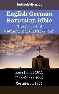 Parallel Bible Halseth English: English German Romanian Bible - The Gospels V - Matthew, Mark, Luke & John, TruthBeTold Ministry