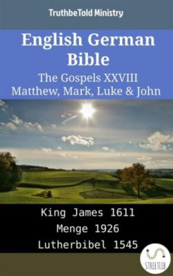 Parallel Bible Halseth English: English German Bible - The Gospels XXVIII - Matthew, Mark, Luke & John, Truthbetold Ministry