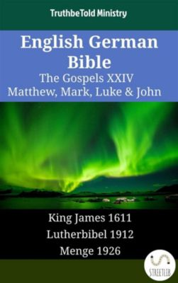Parallel Bible Halseth English: English German Bible - The Gospels XXIV - Matthew, Mark, Luke & John, Truthbetold Ministry