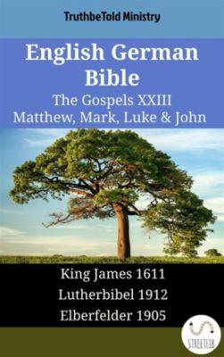 Parallel Bible Halseth English: English German Bible - The Gospels XXIII - Matthew, Mark, Luke & John, Truthbetold Ministry