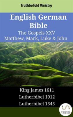Parallel Bible Halseth English: English German Bible - The Gospels XXV - Matthew, Mark, Luke & John, Truthbetold Ministry