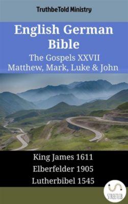 Parallel Bible Halseth English: English German Bible - The Gospels XXVII - Matthew, Mark, Luke & John, Truthbetold Ministry