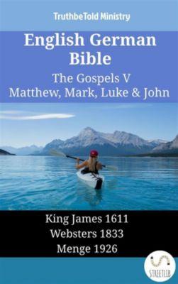 Parallel Bible Halseth English: English German Bible - The Gospels V - Matthew, Mark, Luke & John, Truthbetold Ministry