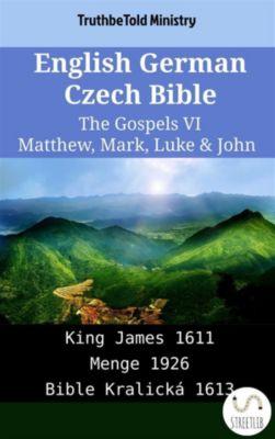 Parallel Bible Halseth English: English German Czech Bible - The Gospels VI - Matthew, Mark, Luke & John, Truthbetold Ministry