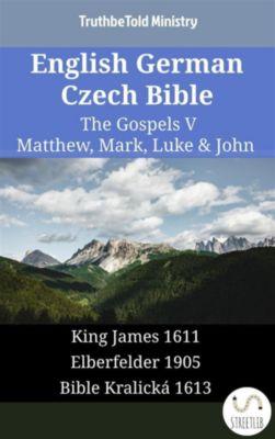 Parallel Bible Halseth English: English German Czech Bible - The Gospels V - Matthew, Mark, Luke & John, Truthbetold Ministry