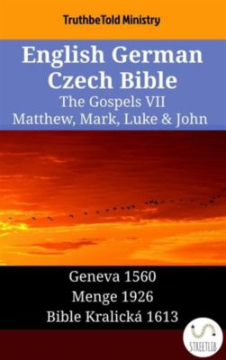 Parallel Bible Halseth English: English German Czech Bible - The Gospels VII - Matthew, Mark, Luke & John, Truthbetold Ministry