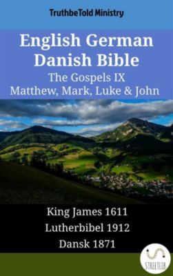 Parallel Bible Halseth English: English German Danish Bible - The Gospels IX - Matthew, Mark, Luke & John, Truthbetold Ministry