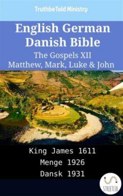 Parallel Bible Halseth English: English German Danish Bible - The Gospels XII - Matthew, Mark, Luke & John, Truthbetold Ministry
